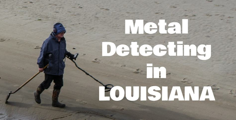 Metal Detecting in LOUISIANA (Laws, Locations, Clubs & More)